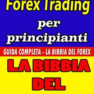 Forex-Trading-Per-Principianti-Guida-Completa-La-Bibbia-Del-Forex-Versione-a-Colori-0