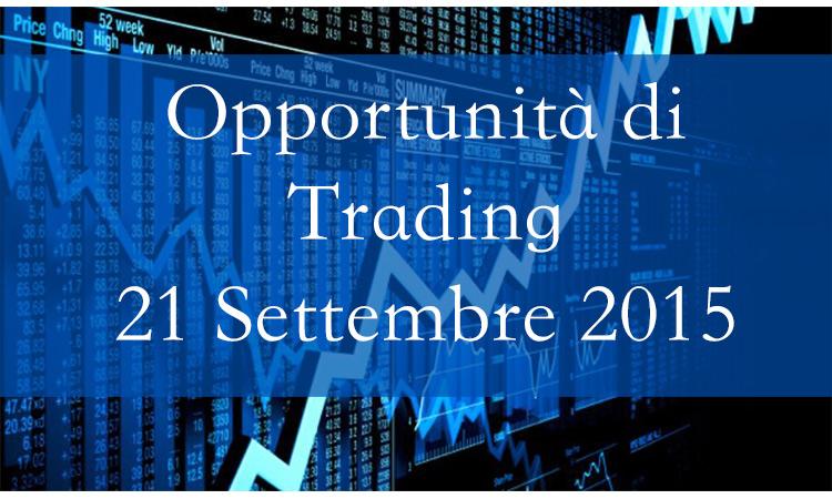 Opportunità di Trading 21 Settembre 2015