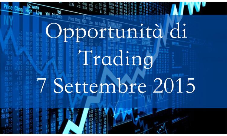 Opportunità di Trading 7 Settembre 2015